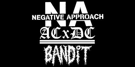 Negative Approach,  ACxDCx , Bandit at ONCE Ballroom tickets