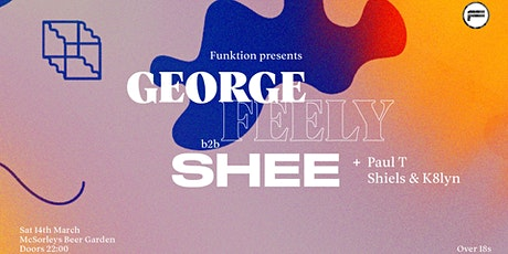 Funktion presents: George Feely b2b SHEE/ Paul T/ Shiels & K8lyn tickets
