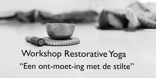 """Workshop Restorative Yoga """"Een ont-moet-ing met de stilte"""""""