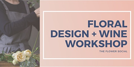Floral Design + Wine Workshop (Beginners and up!) tickets