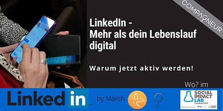 LinkedIn - mehr wie dein Lebenslauf digitial. Warum jetzt aktiv werden! tickets