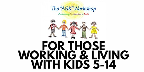 The ASK Workshop: Assessing for Suicide in Kids 5-14 tickets