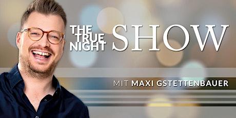 Maxi Gstettenbauer: The True Night Show Tickets