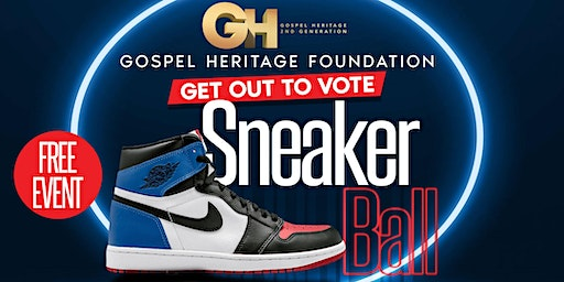 Gospel Heritage Foundation Get Out To Vote Sneaker Ball