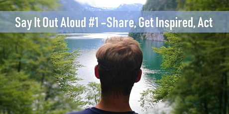 Say It Out Aloud #1 - Share, Get Inspired, Act. Tickets