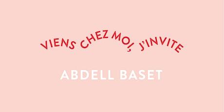 Viens chez moi, j'invite Abdell Baset billets