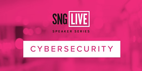 SNG Live Speaker Series: Cybersecurity 2020 tickets