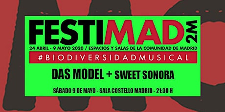 DAS MODEL + SWEET SONORA @FESTIMAD tickets