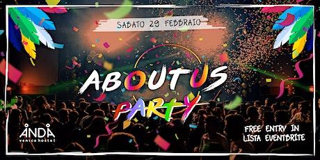 ABOUT US Party - Sabato 29 Febbraio ANDA VENICE biglietti