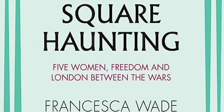 Book Talk: Square Haunting - five writers in London between the wars tickets