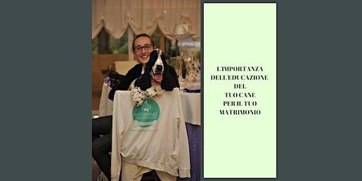WORKSHOP 'L'IMPORTANZA DELL'EDUCAZIONE DEL TUO CANE PER IL TUO MATRIMONIO'>>EVENTO RINVIATO A DATA DA DEFINIRE<<