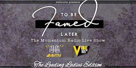 To Be Famed Later: The Momentum Radio Live Show tickets