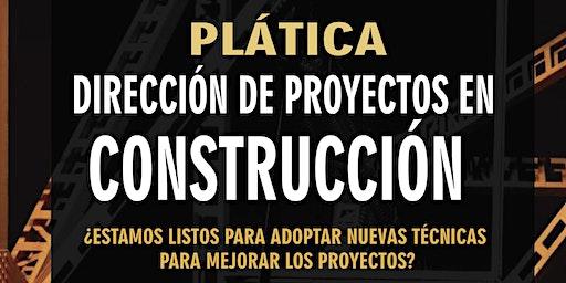 Plática Dirección de Proyectos en Construcción