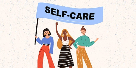 """""""WHAT'S IN YOUR SELF-CARE TOOLKIT? LEARNING THE IMPORTANCE OF SELF-CARE FOR tickets"""