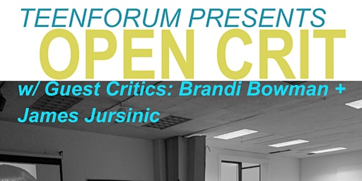 TEENFORUM Presents Open Crit w/ Guests Brandi Bowman + James Jursinic