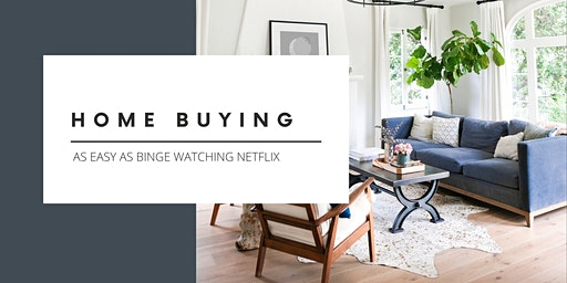 Home Buying; Made As Easy As Binge Watching Netflix