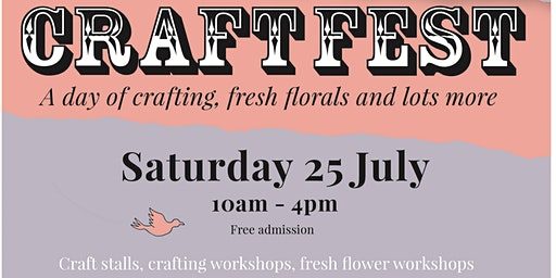 Craftfest- A day of crafting, fresh florals, pop up cafe and lots more