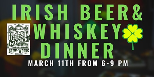 Thirsty Farmer Brew Works Irish-Themed Beer  & Whiskey Dinner