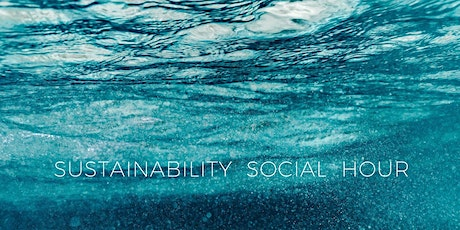 Sustainability Social Hour  |  The Sea tickets