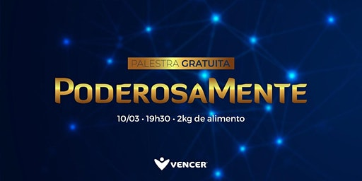 PoderosaMente - 10/03 - Palestra Gratuita