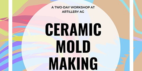 A Two-Day Workshop of Ceramic Mold Making  tickets
