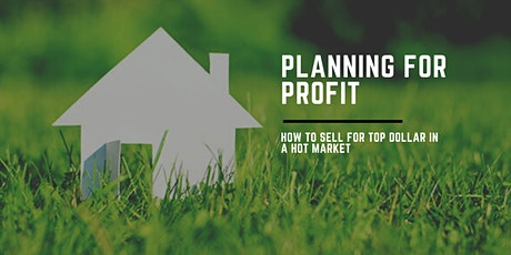 Planning for Profit - How to Sell for Top Dollar in a Hot Market tickets