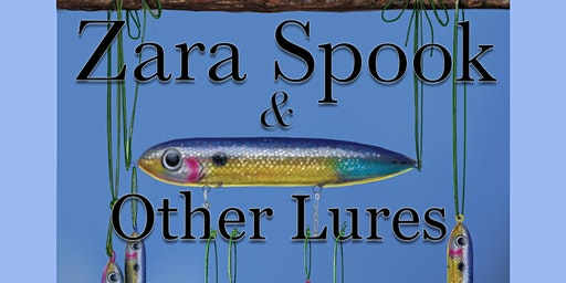 ZARA SPOOK & OTHER LURES (for mature audiences only)