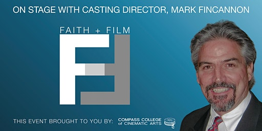Faith + Film Series: On Stage With Casting Director Mark Fincannon