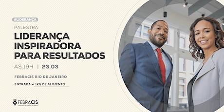 [RIO DE JANEIRO/RJ] Palestra Gratuita - LIDERANÇA INSPIRADORA PARA RESULTADOS ingressos