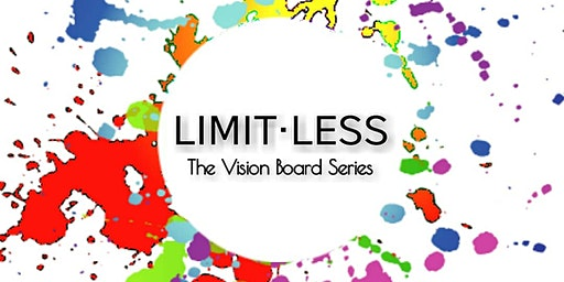 LIMIT•LESS: The Vision Board Series Part I