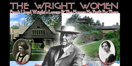 The Wright Women/Frank Lloyd Wright's Lovers & The Houses He Built For Them tickets
