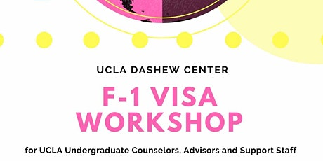 F-1 Visa Workshop for UCLA Undergraduate Counselors, Advisors and Support Staff tickets
