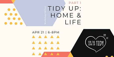 Part 1: Tidy Up: Home & Life - Workshop Edition tickets