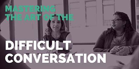 Mastering the Art of the Difficult Conversation tickets