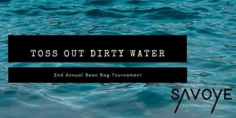 Savoye's 2nd Annual Toss OUT Dirty Water BeanBag Tournament tickets