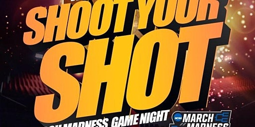 SHOOT YOUR SHOT March Madness Game Night