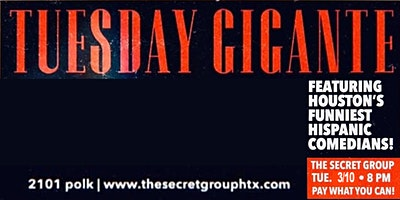 TUESDAY GIGANTE: Featuring Houston's Funniest Hispanic Comedians!