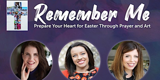 Remember Me | Prepare your heart for Easter through art