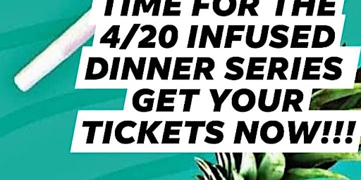 INFUSED  DINNER SERIES  4/20