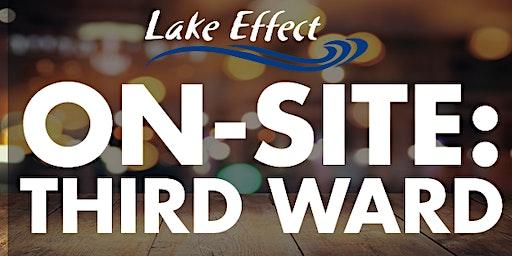 Lake Effect Onsite: Third Ward