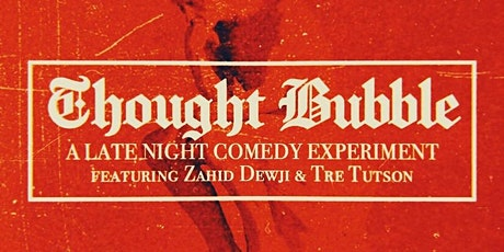 THOUGHT BUBBLE: Late Night Comedy Experiment with Zahid Dewji & Tre Tutson tickets
