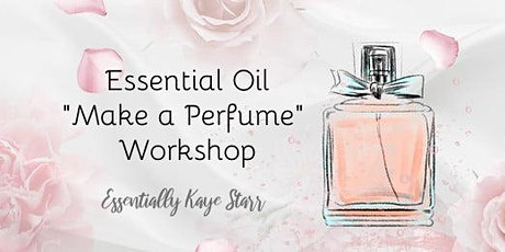 """""""Make a Perfume"""" with Essential Oils Make and Take Workshop tickets"""