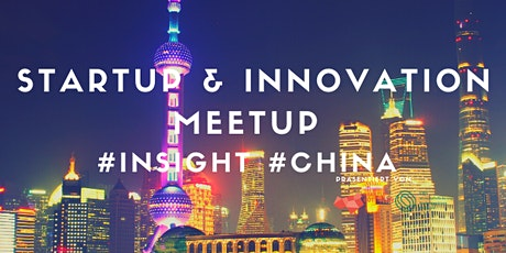 Startup & Innovation Meetup #INSIGHT #CHINA Tickets