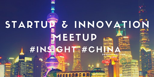 Startup & Innovation Meetup #INSIGHT #CHINA
