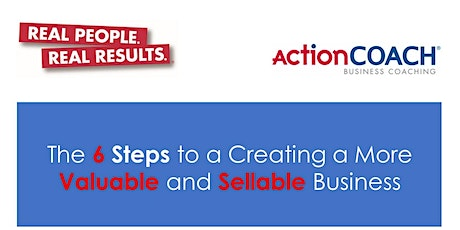 The 6 Steps to Creating a More Valuable and Sellable Business tickets