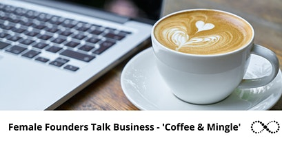 Female Founders Talk Business - 'Coffee & Mingle' tickets