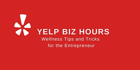 Yelp Biz Hours: Wellness Tips and Tricks for the Entrepreneur tickets