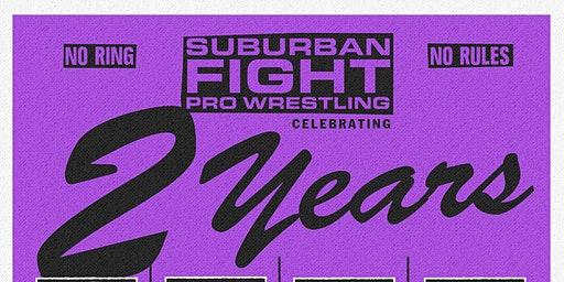SUBURBAN FIGHT PRO WRESTLING - TWO YEARS - 2 Year Anniversary Show