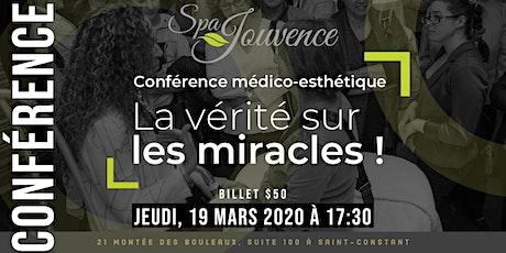 CONFÉRENCE MÉDICO-ESTHÉTIQUE |  LA VÉRITÉ SUR LES MIRACLES billets