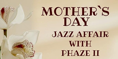Mother's Day Jazz Affair With Phaze II Band tickets